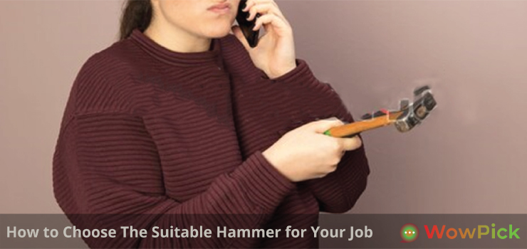 How to Choose The Suitable Hammer for Your Job