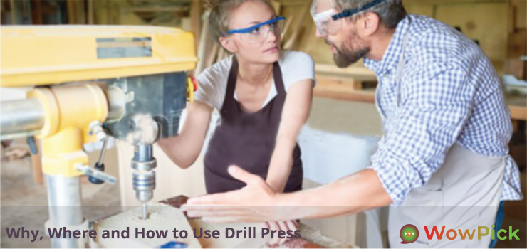 Why, Where and How to Use Drill Press